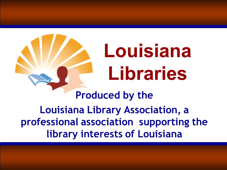 Louisiana Libraries Produced by the Louisiana Library Association, a professional association supporting the library interests of Louisiana