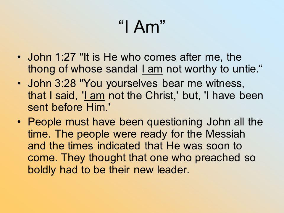 """""""I Am"""" John 1:27"""