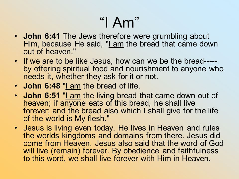 """""""I Am"""" John 6:41 The Jews therefore were grumbling about Him, because He said,"""