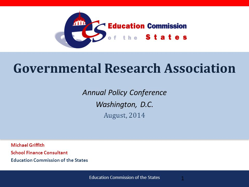 Education Commission of the States Governmental Research Association Annual Policy Conference Washington, D.C.