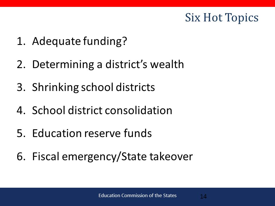 Education Commission of the States Six Hot Topics 1.Adequate funding.