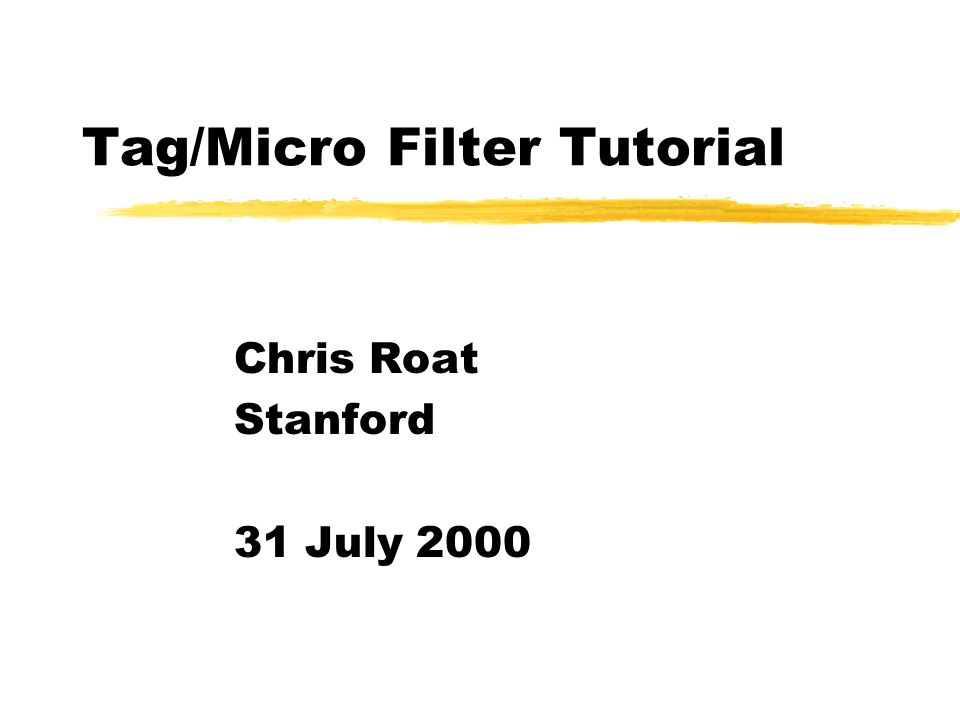 Tag/Micro Filter Tutorial Chris Roat Stanford 31 July 2000