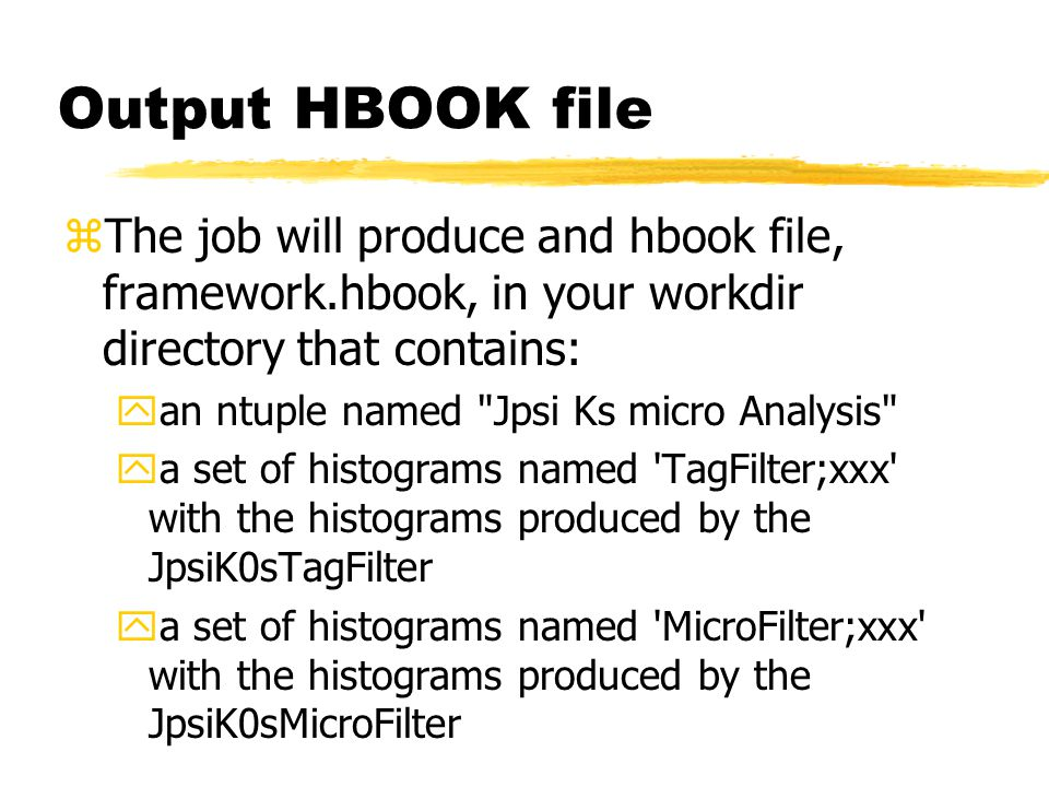 Output HBOOK file zThe job will produce and hbook file, framework.hbook, in your workdir directory that contains: yan ntuple named