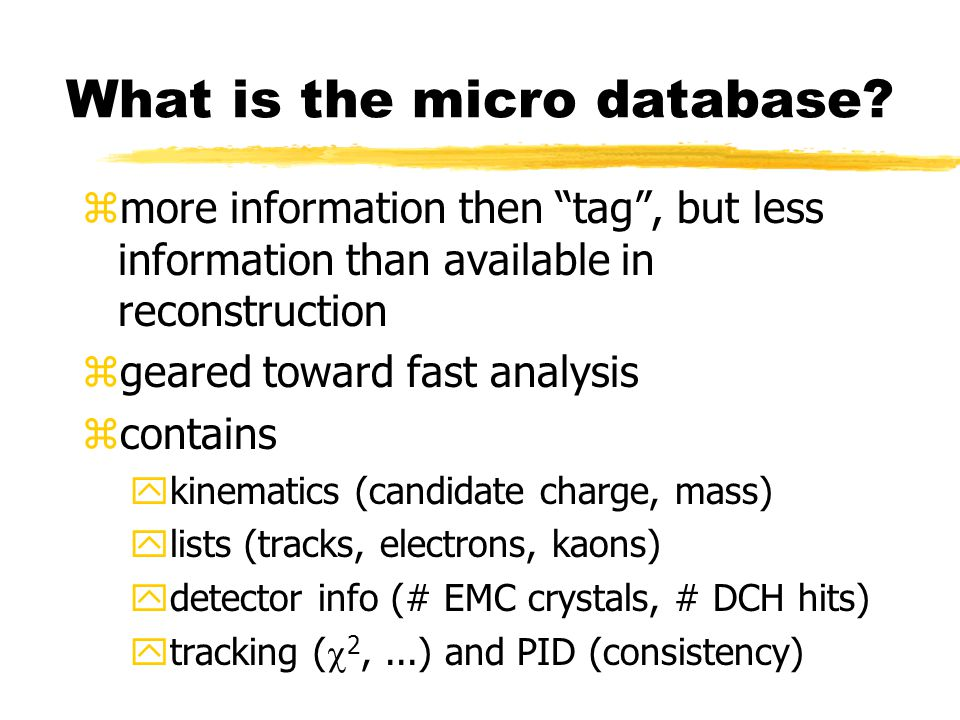 "What is the micro database? zmore information then ""tag"", but less information than available in reconstruction zgeared toward fast analysis zcontains"