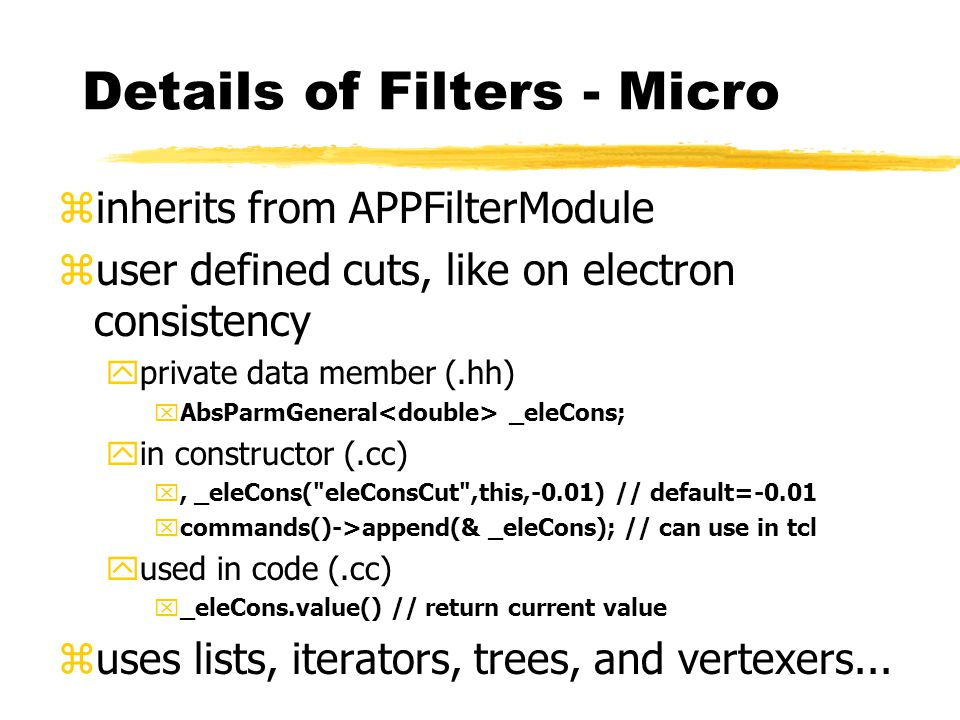 Details of Filters - Micro zinherits from APPFilterModule zuser defined cuts, like on electron consistency yprivate data member (.hh) xAbsParmGeneral