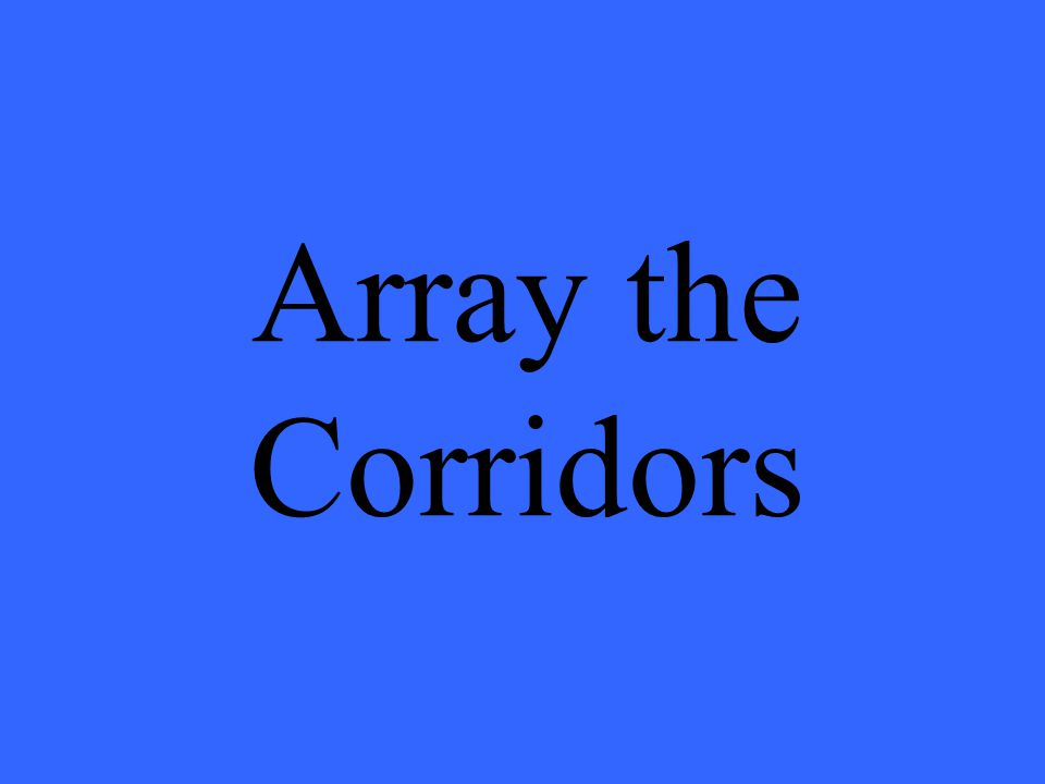 Array the Corridors