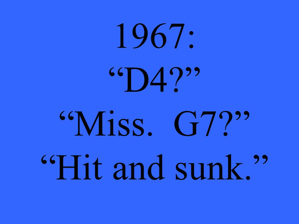 1967: D4 Miss. G7 Hit and sunk.