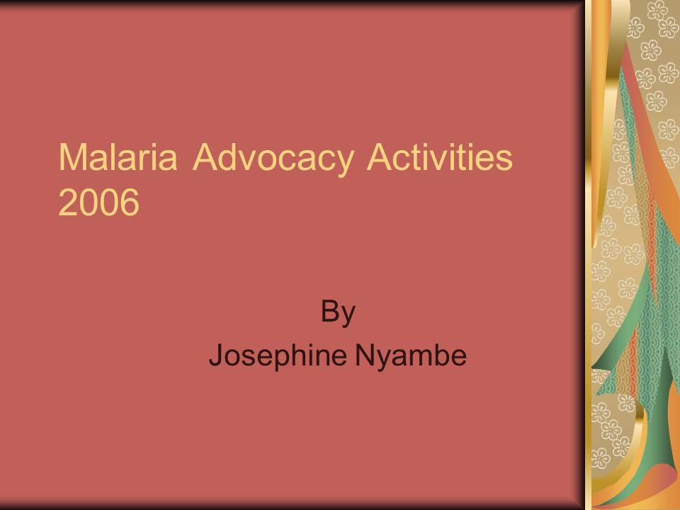 Malaria Advocacy Activities 2006 By Josephine Nyambe