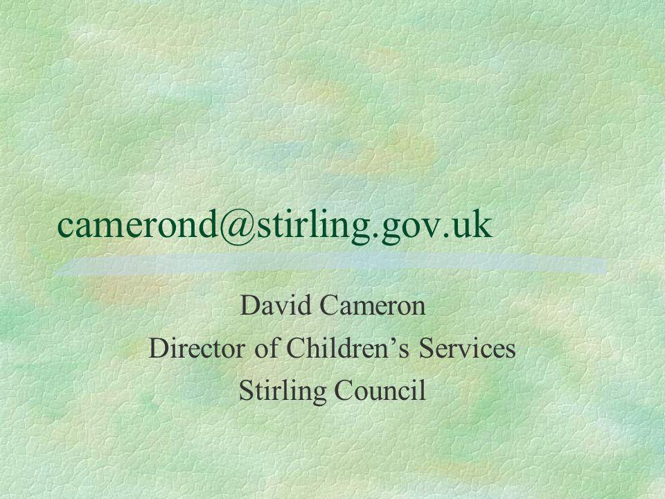 camerond@stirling.gov.uk David Cameron Director of Children's Services Stirling Council