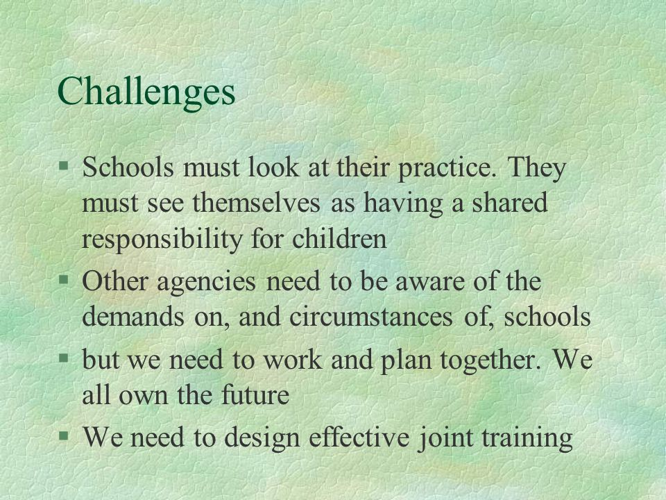 Challenges §Schools must look at their practice.