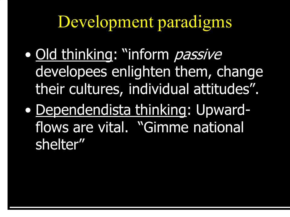 Development paradigms Participatory thinking:To have upflow, you need horizontal comms amongst developees (eg.