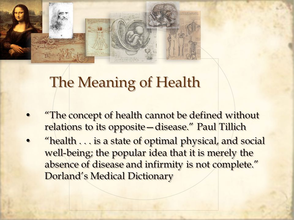"""The Meaning of Health """"The concept of health cannot be defined without relations to its opposite—disease."""" Paul Tillich """"health... is a state of optim"""