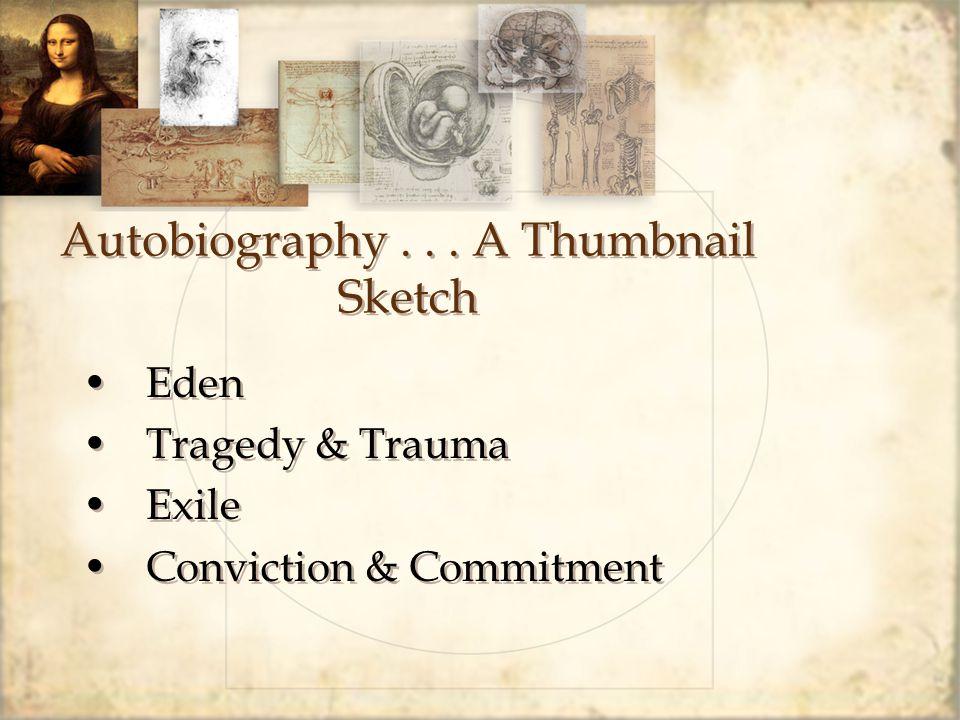 Autobiography... A Thumbnail Sketch Eden Tragedy & Trauma Exile Conviction & Commitment Eden Tragedy & Trauma Exile Conviction & Commitment