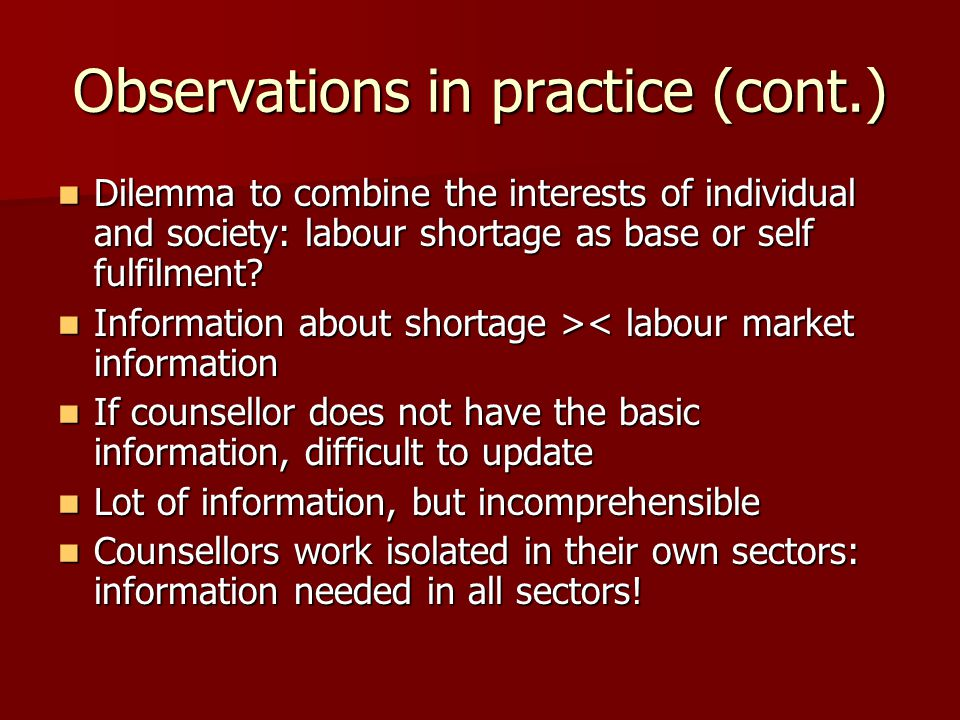 Observations in practice (cont.) Dilemma to combine the interests of individual and society: labour shortage as base or self fulfilment.