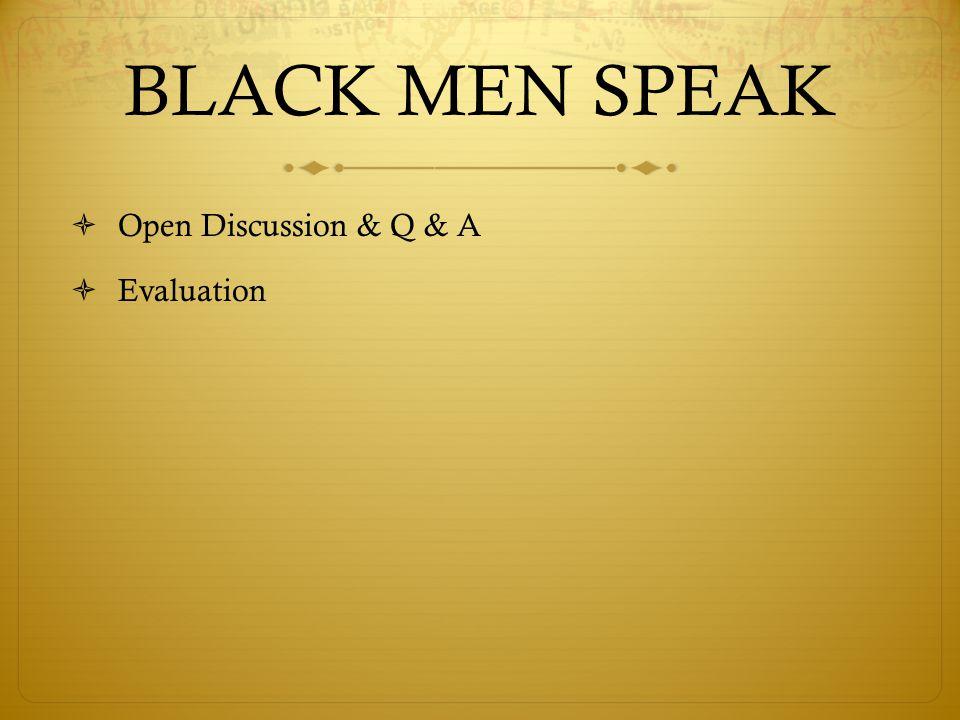 BLACK MEN SPEAK  Open Discussion & Q & A  Evaluation