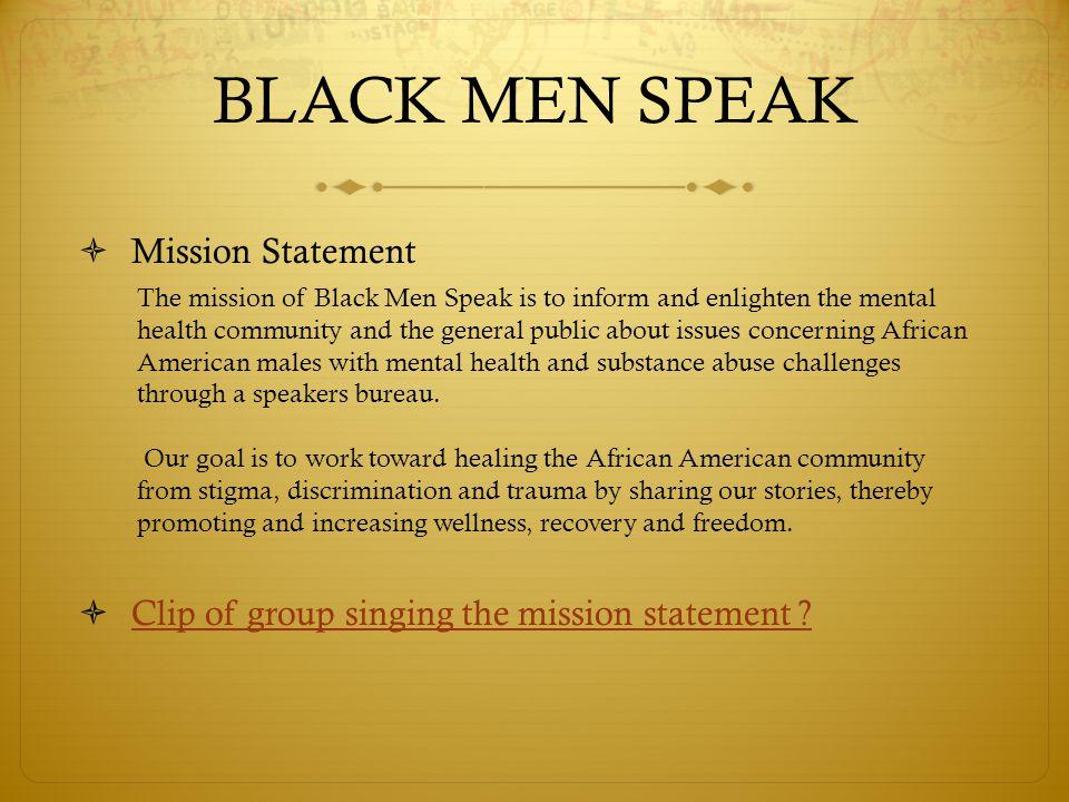 BLACK MEN SPEAK  Mission Statement  Clip of group singing the mission statement .