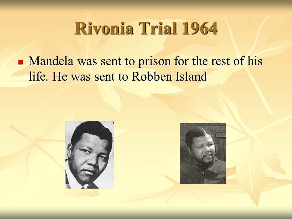 Rivonia Trial 1964 Mandela was sent to prison for the rest of his life.
