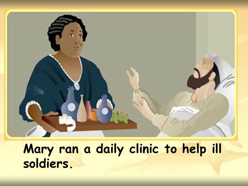 Mary ran a daily clinic to help ill soldiers.