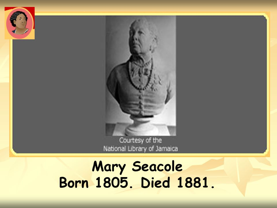 Mary Seacole Born 1805. Died 1881.