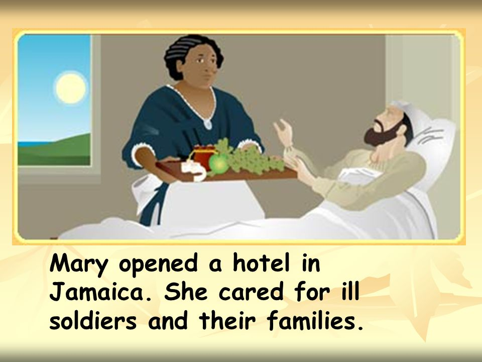 Mary opened a hotel in Jamaica. She cared for ill soldiers and their families.