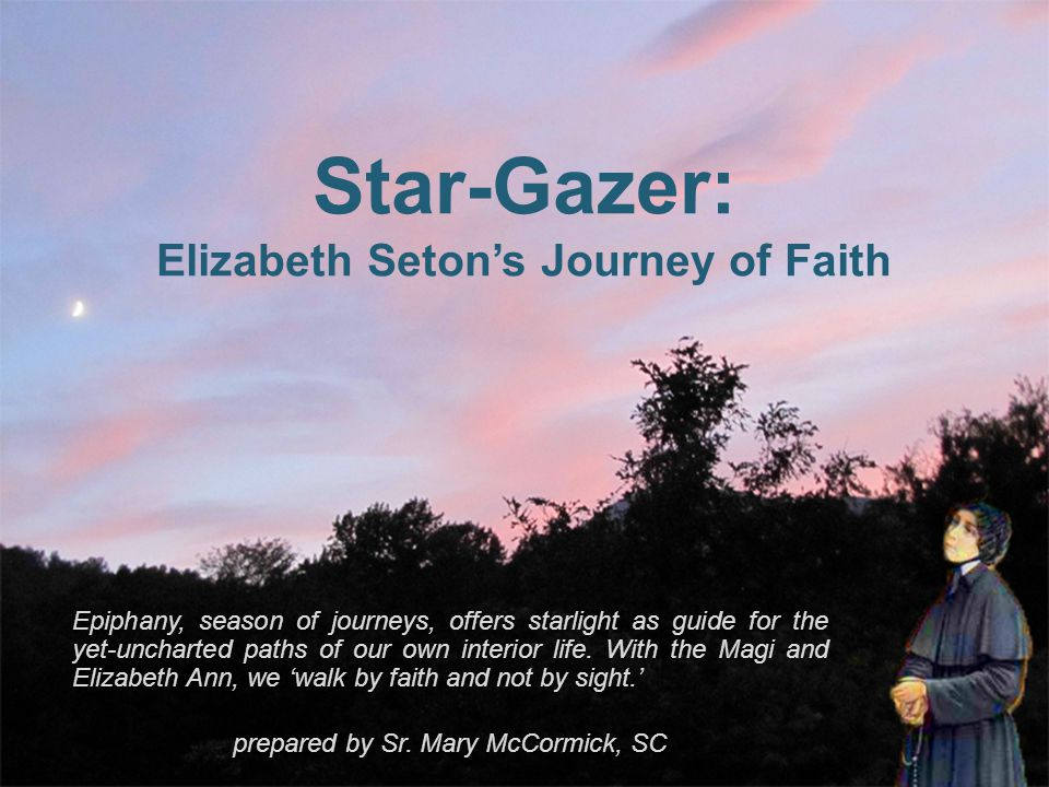 Star-Gazer: Elizabeth Seton's Journey of Faith Epiphany, season of journeys, offers starlight as guide for the yet-uncharted paths of our own interior life.