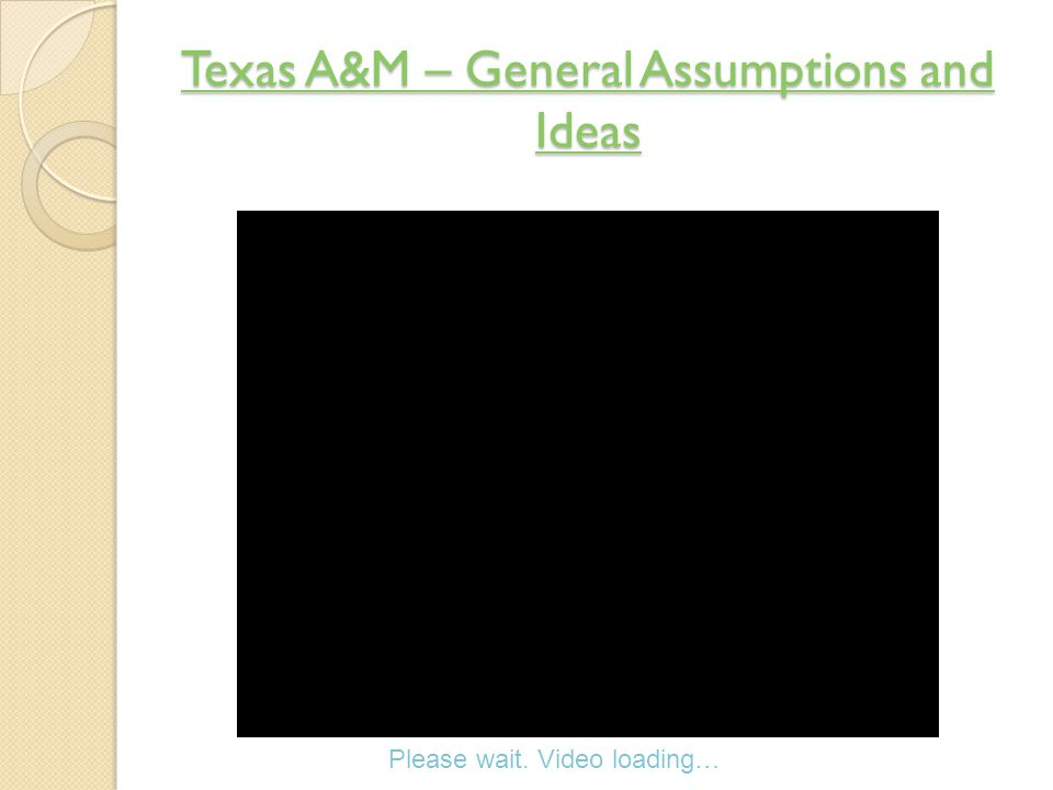 Texas A&M – General Assumptions and Ideas Texas A&M – General Assumptions and Ideas Please wait.