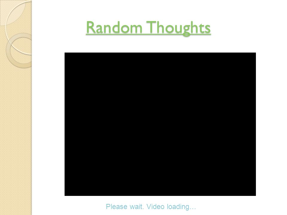 Random Thoughts Random Thoughts Please wait. Video loading…