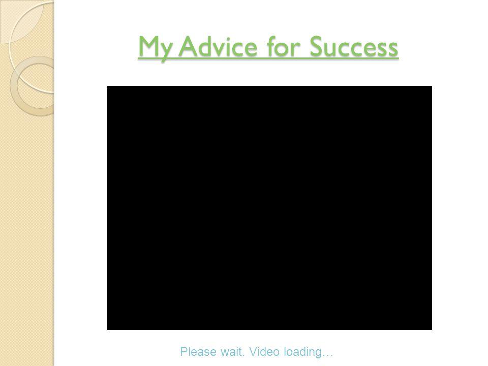 My Advice for Success My Advice for Success Please wait. Video loading…