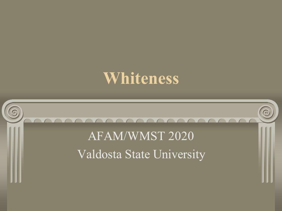Whiteness AFAM/WMST 2020 Valdosta State University