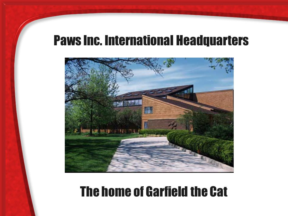 Paws Inc. International Headquarters The home of Garfield the Cat