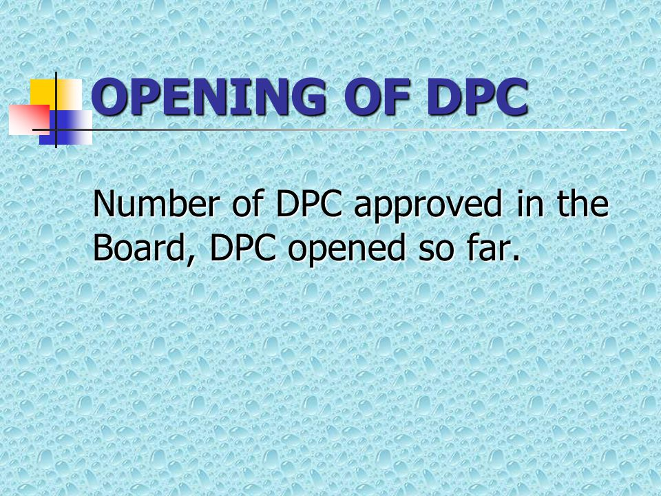OPENING OF DPC Number of DPC approved in the Board, DPC opened so far.