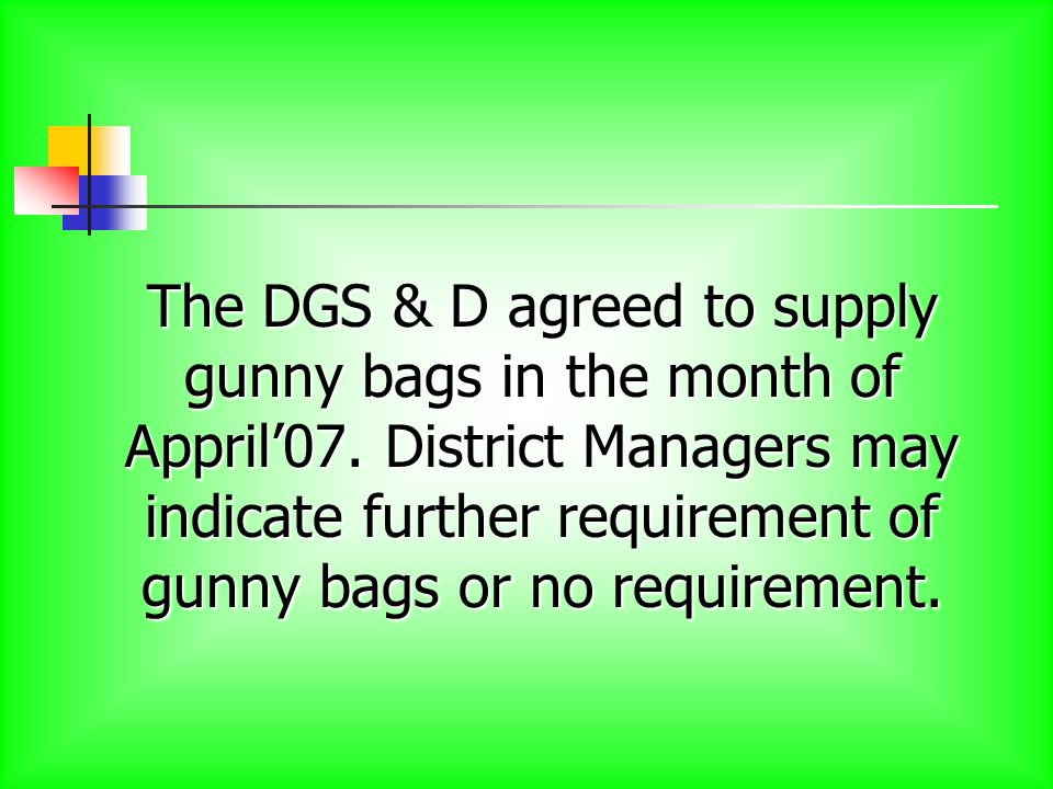 The DGS & D agreed to supply gunny bags in the month of Appril'07.