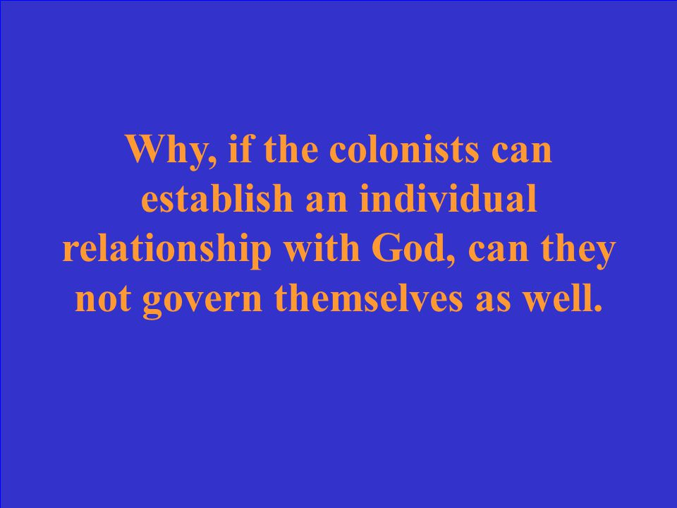During the Great Awakening, colonists realized they could establish an individual relationship with God. This revolutionary new point of view led colo