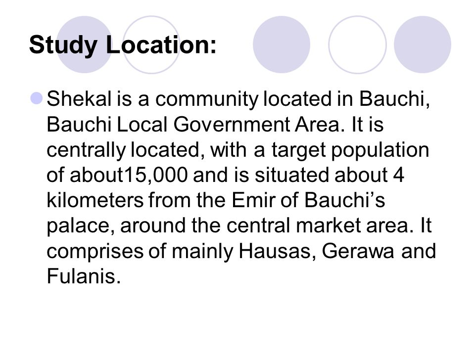 Study Location: Shekal is a community located in Bauchi, Bauchi Local Government Area. It is centrally located, with a target population of about15,00