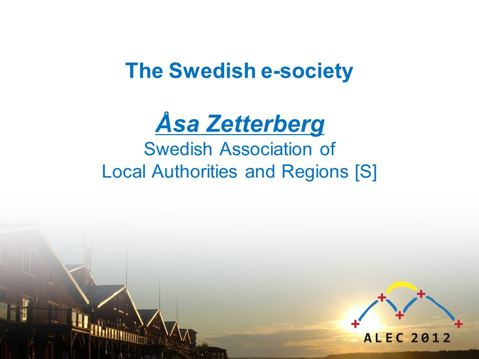 The Swedish e-society Åsa Zetterberg Swedish Association of Local Authorities and Regions [S]