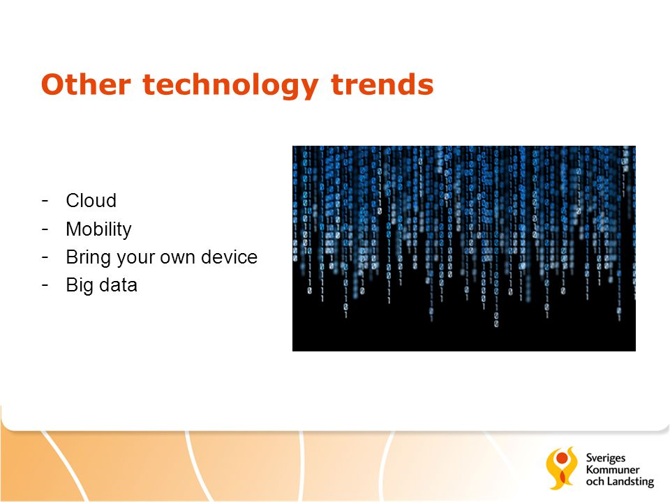 Other technology trends - Cloud - Mobility - Bring your own device - Big data