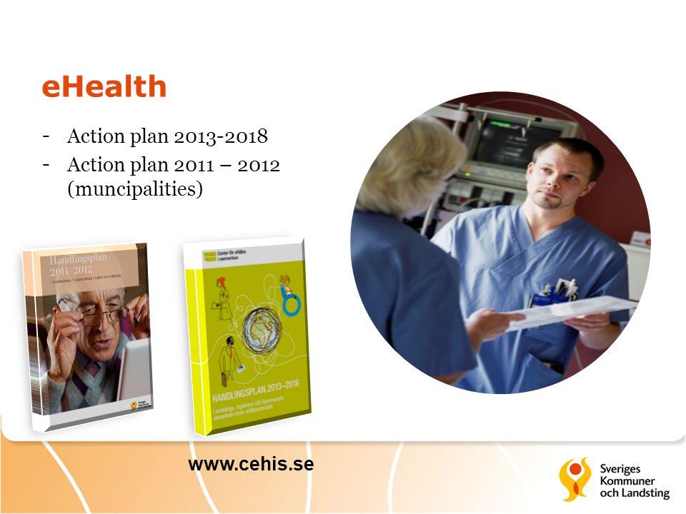 eHealth - Action plan 2013-2018 - Action plan 2011 – 2012 (muncipalities) www.cehis.se