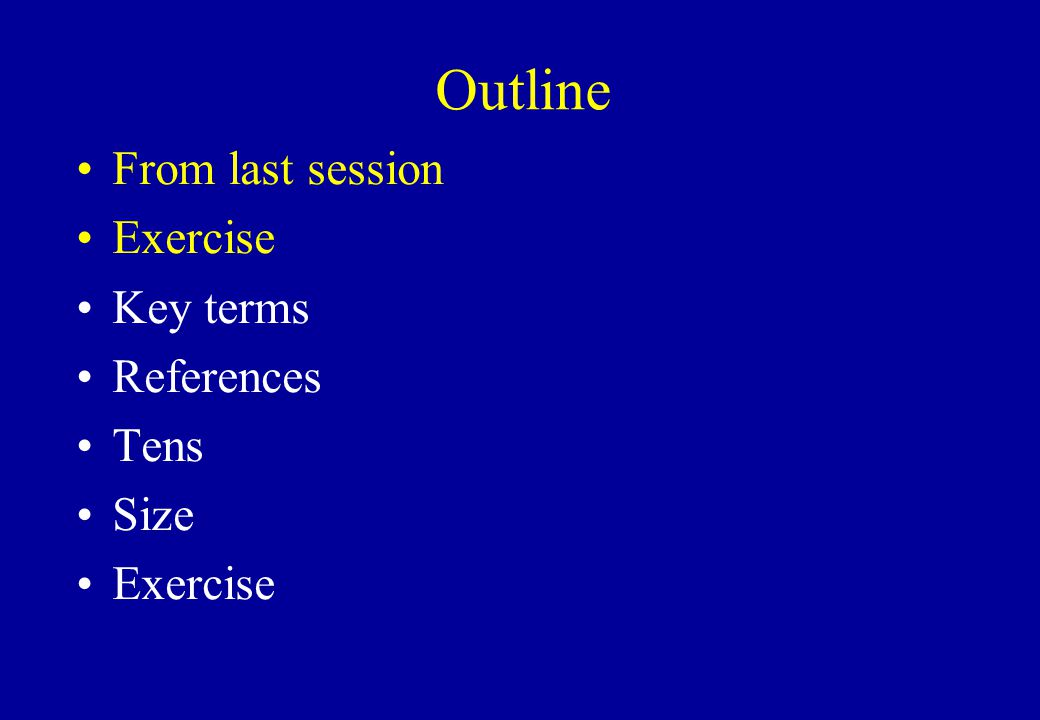 Outline From last session Exercise Key terms References Tens Size Exercise