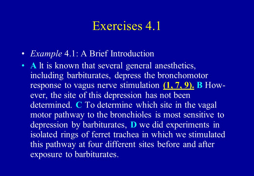 Exercises 4.1 Example 4.1: A Brief Introduction A lt is known that several general anesthetics, including barbiturates, depress the bronchomotor respo