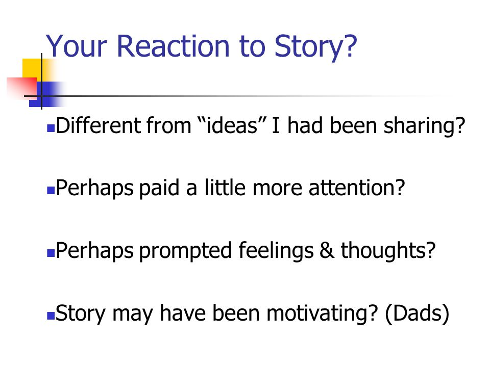 Your Reaction to Story. Different from ideas I had been sharing.