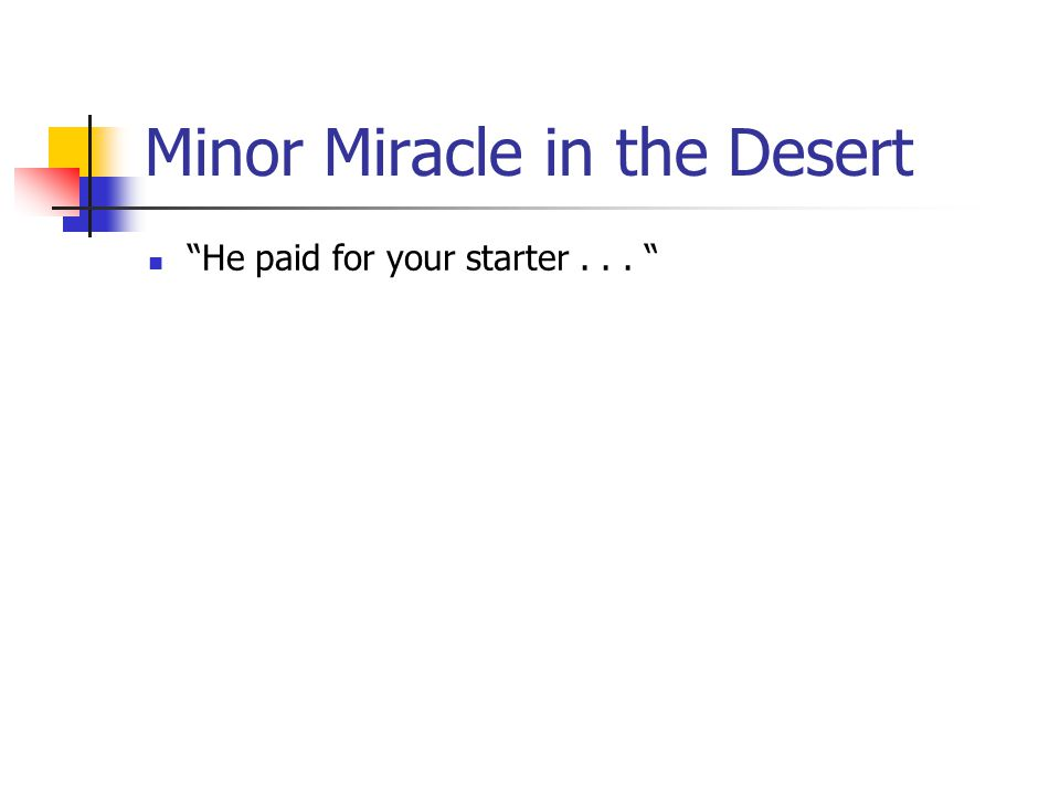 Minor Miracle in the Desert He paid for your starter...