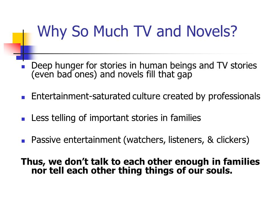 Why So Much TV and Novels.