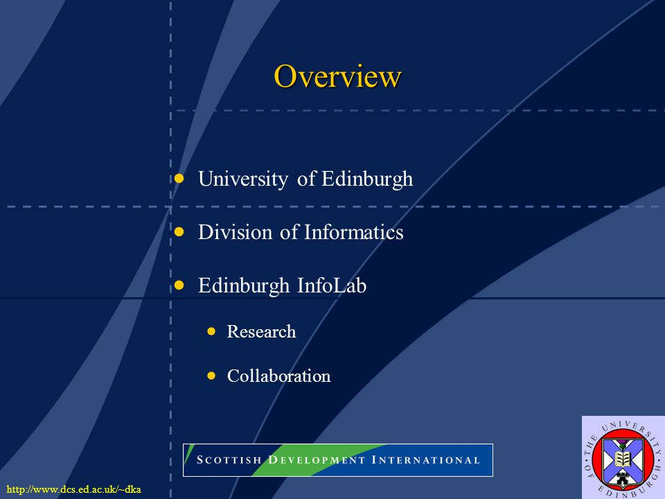http://www.dcs.ed.ac.uk/~dka Overview   University of Edinburgh   Division of Informatics   Edinburgh InfoLab   Research   Collaboration
