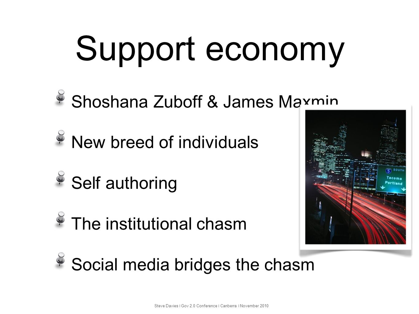 Support economy Shoshana Zuboff & James Maxmin New breed of individuals Self authoring The institutional chasm Social media bridges the chasm Steve Da