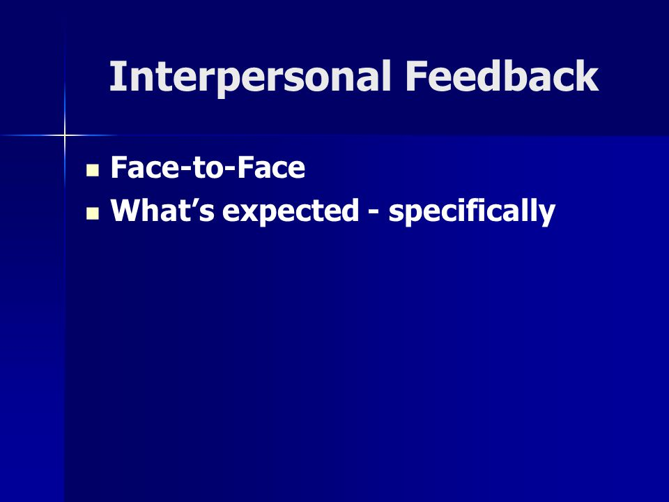 Interpersonal Feedback Face-to-Face What's expected - specifically