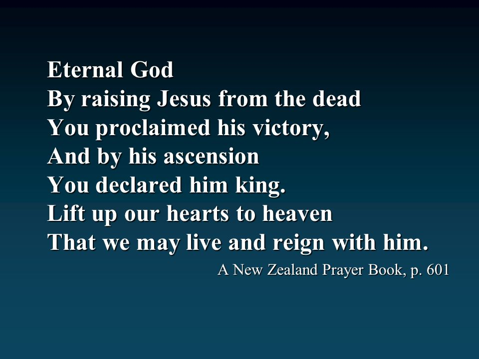 Eternal God By raising Jesus from the dead You proclaimed his victory, And by his ascension You declared him king.