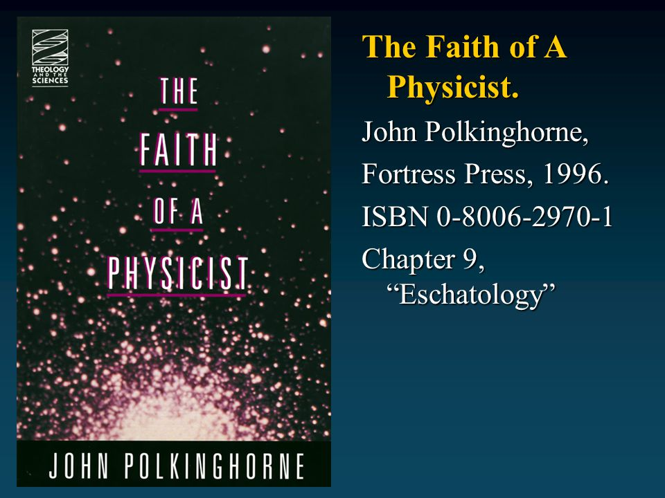 The Faith of A Physicist.John Polkinghorne, Fortress Press, 1996.