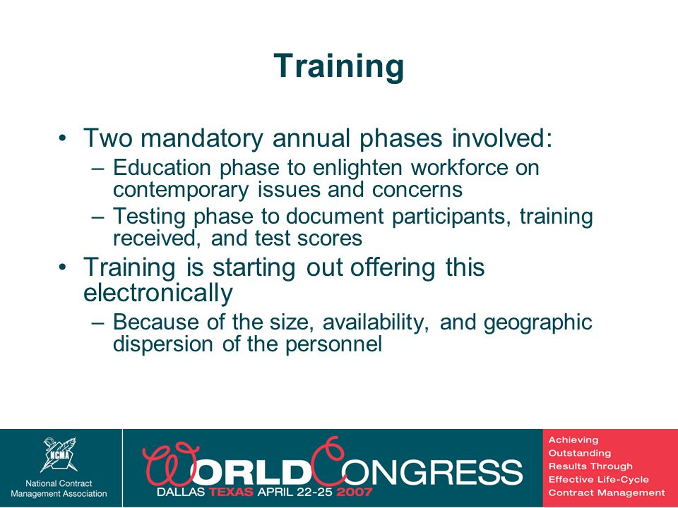 13 Training Two mandatory annual phases involved: –Education phase to enlighten workforce on contemporary issues and concerns –Testing phase to document participants, training received, and test scores Training is starting out offering this electronically –Because of the size, availability, and geographic dispersion of the personnel