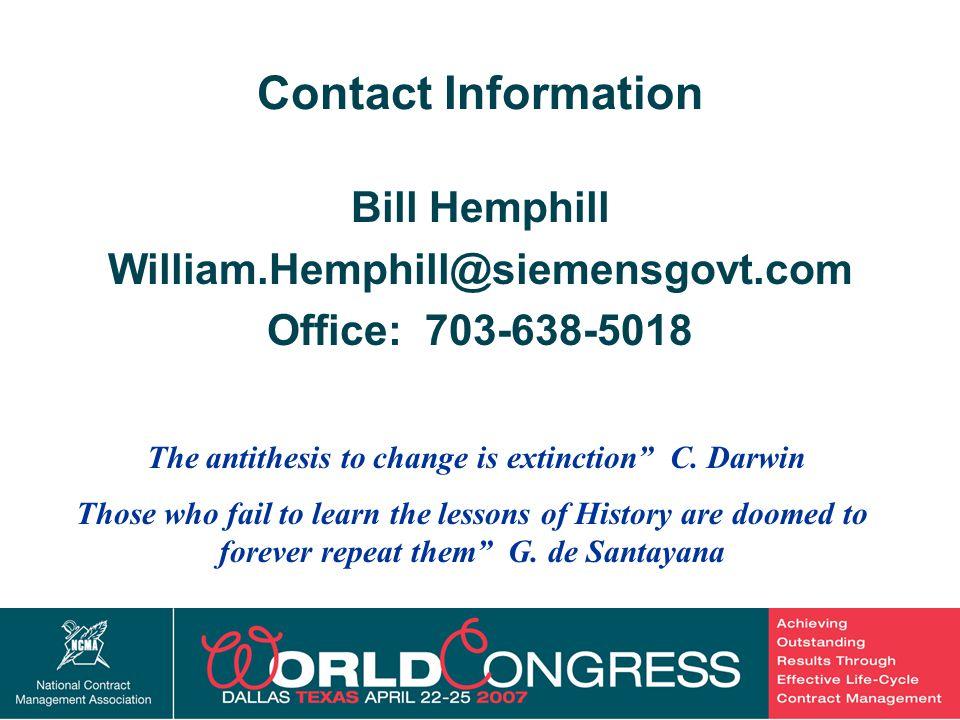 "22 Contact Information Bill Hemphill William.Hemphill@siemensgovt.com Office: 703-638-5018 The antithesis to change is extinction"" C. Darwin Those who"