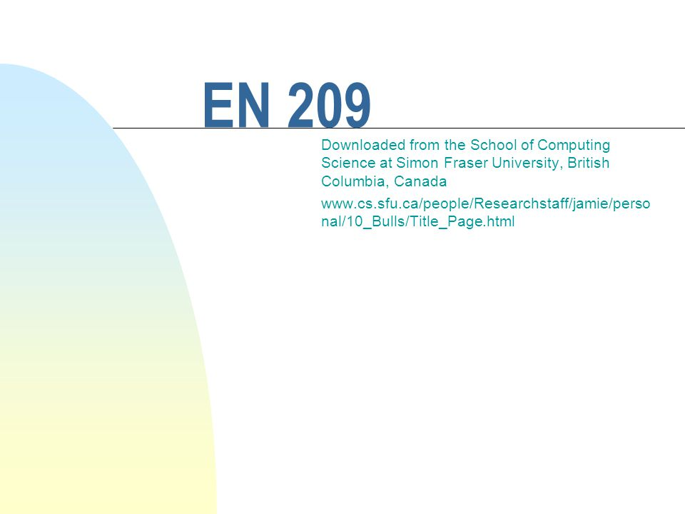 EN 209 Downloaded from the School of Computing Science at Simon Fraser University, British Columbia, Canada www.cs.sfu.ca/people/Researchstaff/jamie/perso nal/10_Bulls/Title_Page.html